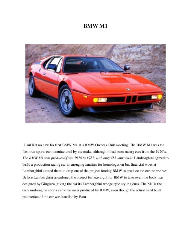 BMW M1 Paul Katsus saw his first BMW M1 at a BMW Owners Club meeting. The BMW M1 was the first true sports car manufacture...