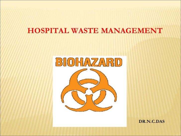 HOSPITAL WASTE MANAGEMENT   DR.N.C.DAS