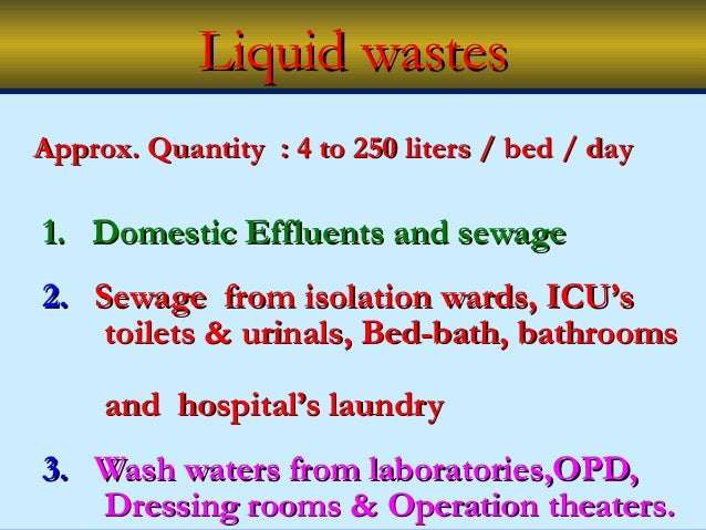 Liquid wastesApprox. Quantity : 4 to 250 liters / bed / day1. Domestic Effluents and sewage2. Sewage from isolation wards,...