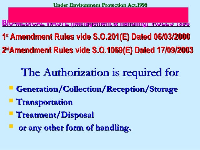 Under Environment Protection Act,1998BIO-MEDICAL WASTE (Management & handling) RULES 19981st Amendment Rules vide S.O.201(...