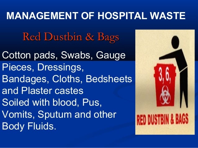 MANAGEMENT OF HOSPITAL WASTE    Red Dustbin & BagsCotton pads, Swabs, GaugePieces, Dressings,Bandages, Cloths, Bedsheetsan...