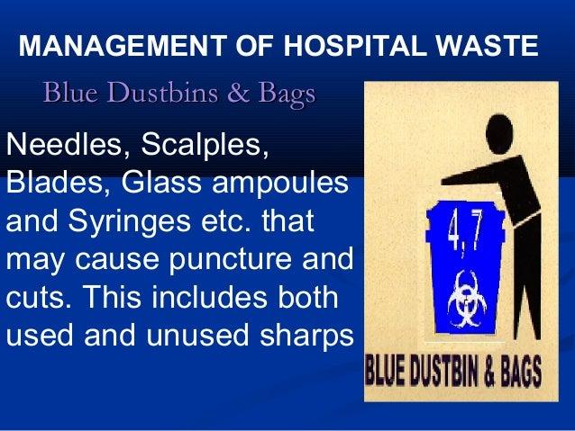 MANAGEMENT OF HOSPITAL WASTE  Blue Dustbins & BagsNeedles, Scalples,Blades, Glass ampoulesand Syringes etc. thatmay cause ...