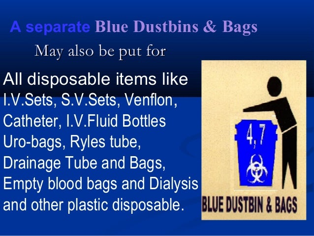 A separate Blue Dustbins & Bags    May also be put forAll disposable items likeI.V.Sets, S.V.Sets, Venflon,Catheter, I.V.F...