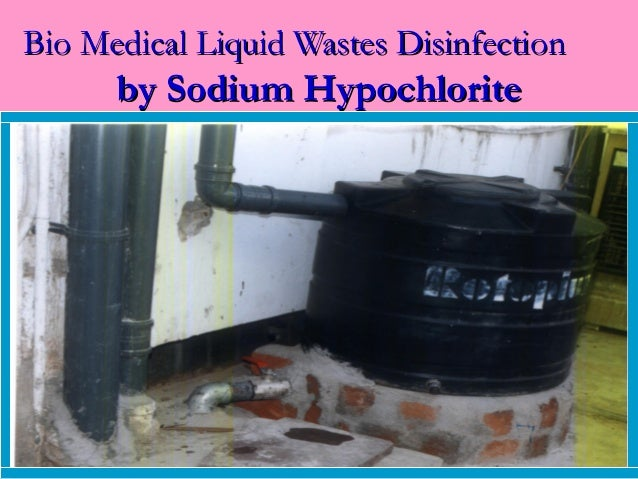 Bio Medical Liquid Wastes Disinfection      by Sodium Hypochlorite