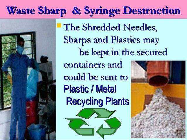Waste Sharp & Syringe Destruction          The Shredded Needles,          Sharps and Plastics may              be kept in...
