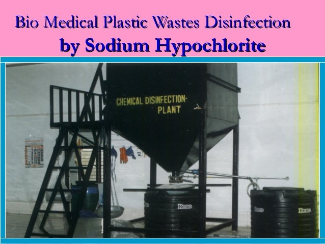 Bio Medical Plastic Wastes Disinfection      by Sodium Hypochlorite