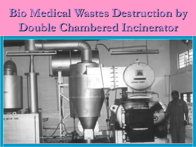 Bio Medical Wastes Destruction by Double Chambered Incinerator