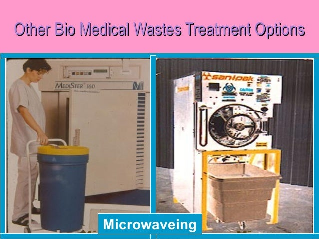 Other Bio Medical Wastes Treatment Options            Microwaveing