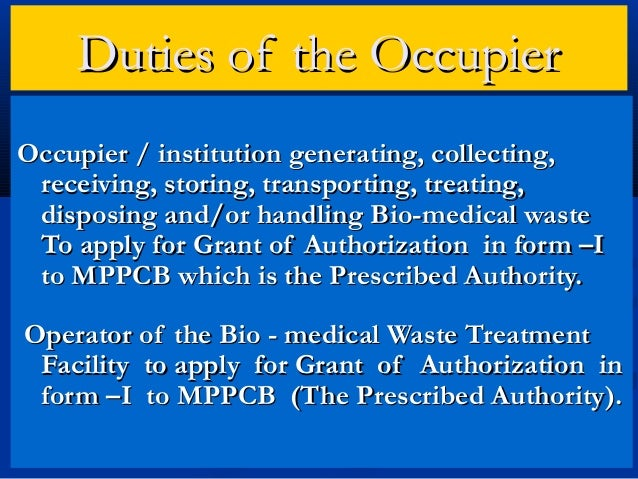 Duties of the OccupierOccupier / institution generating, collecting, receiving, storing, transporting, treating, disposing...