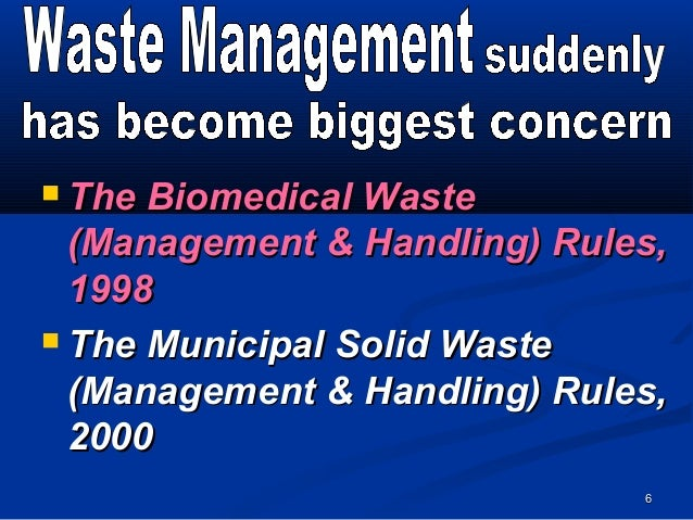  The Biomedical Waste  (Management & Handling) Rules,  1998 The Municipal Solid Waste  (Management & Handling) Rules,  2...
