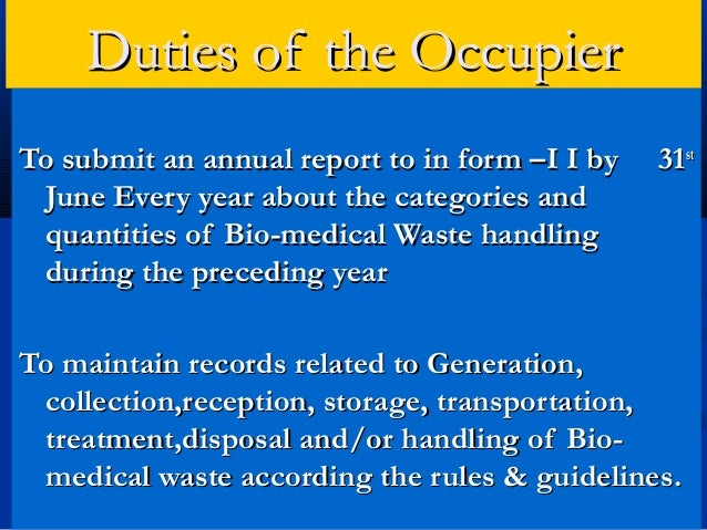 Duties of the OccupierTo submit an annual report to in form –I I by   31st June Every year about the categories and quanti...