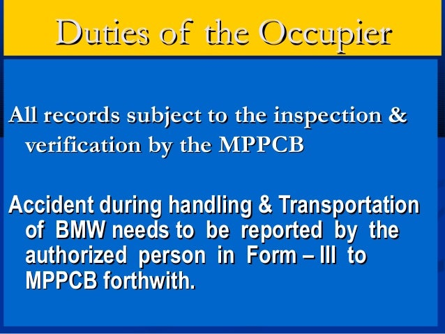 Duties of the OccupierAll records subject to the inspection & verification by the MPPCBAccident during handling & Transpor...