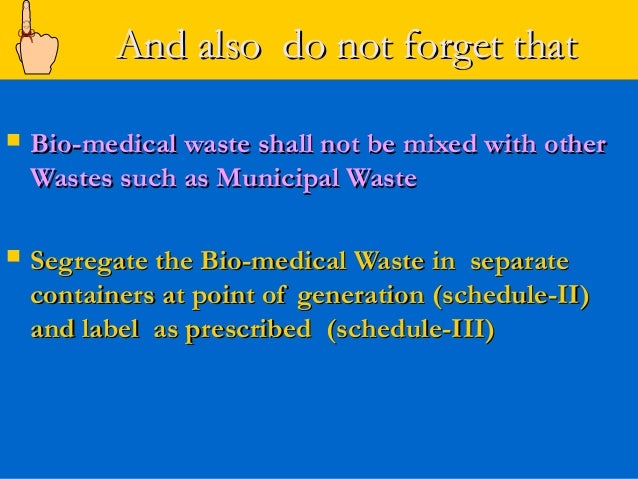 And also do not forget that   Bio-medical waste shall not be mixed with other    Wastes such as Municipal Waste   Segreg...