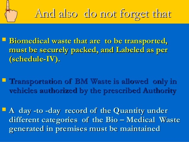 And also do not forget that   Biomedical waste that are to be transported,    must be securely packed, and Labeled as per...