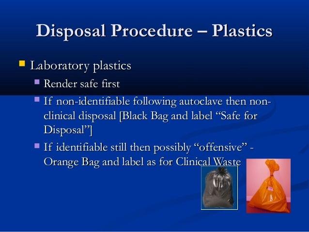 Disposal Procedure – Plastics   Laboratory plastics     Render safe first     If non-identifiable following autoclave t...