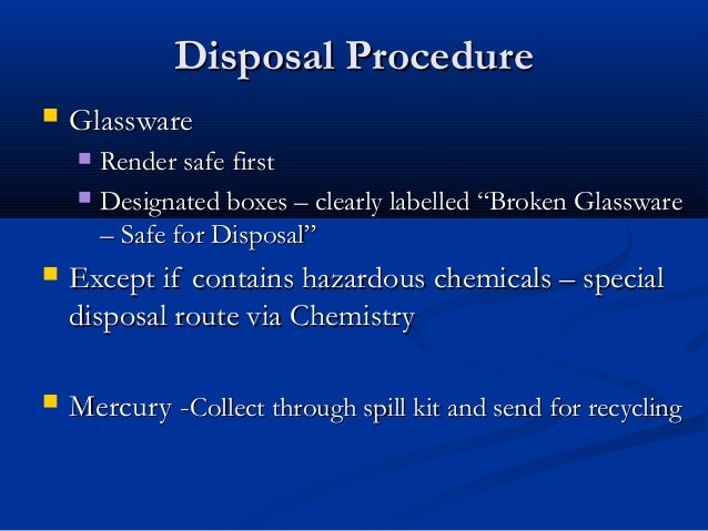 """Disposal Procedure   Glassware     Render safe first     Designated boxes – clearly labelled """"Broken Glassware      – S..."""