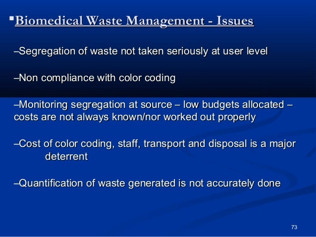 Biomedical Waste Management - Issues–Segregation of waste not taken seriously at user level–Non compliance with color cod...