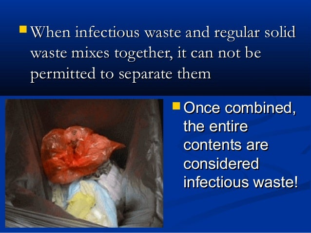  When infectious waste and regular solid waste mixes together, it can not be permitted to separate them                  ...