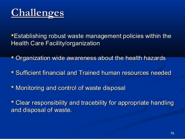 ChallengesEstablishing robust waste management policies within theHealth Care Facility/organization Organization wide aw...