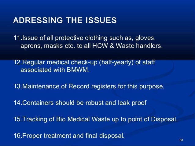 ADRESSING THE ISSUES11.Issue of all protective clothing such as, gloves,  aprons, masks etc. to all HCW & Waste handlers.1...