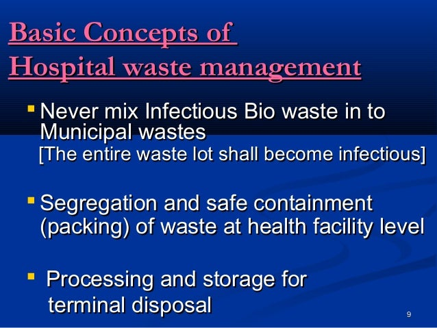 Basic Concepts ofHospital waste management  Never mix Infectious Bio waste in to   Municipal wastes  [The entire waste lo...