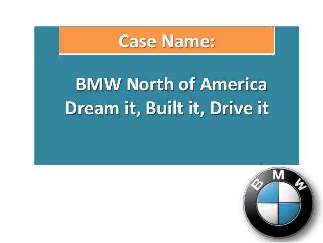 Case Name: BMW North of AmericaDream it, Built it, Drive it