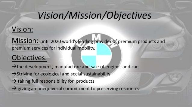 bmw mission statement Best answer: vision three brands, one vision - to become even better (they refer to bmw, mini and rolls royce here) mission the bmw group is the world's leading provider of premium products and premium services for individual mobility.