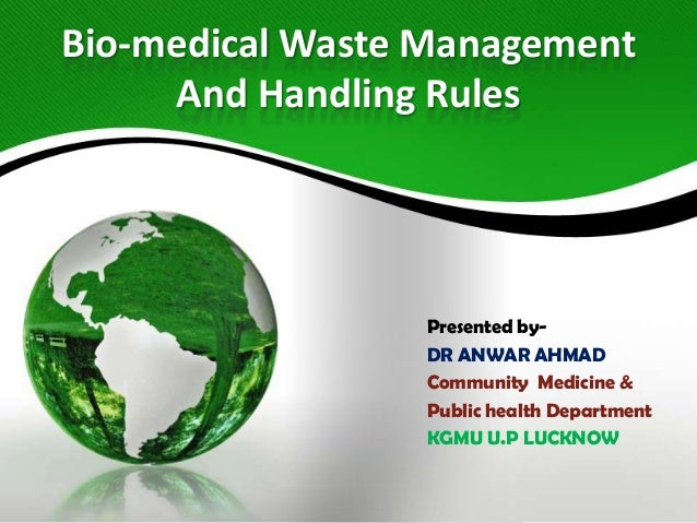 Bio-medical Waste Management And Handling Rules  Presented byDR ANWAR AHMAD Community Medicine & Public health Department ...