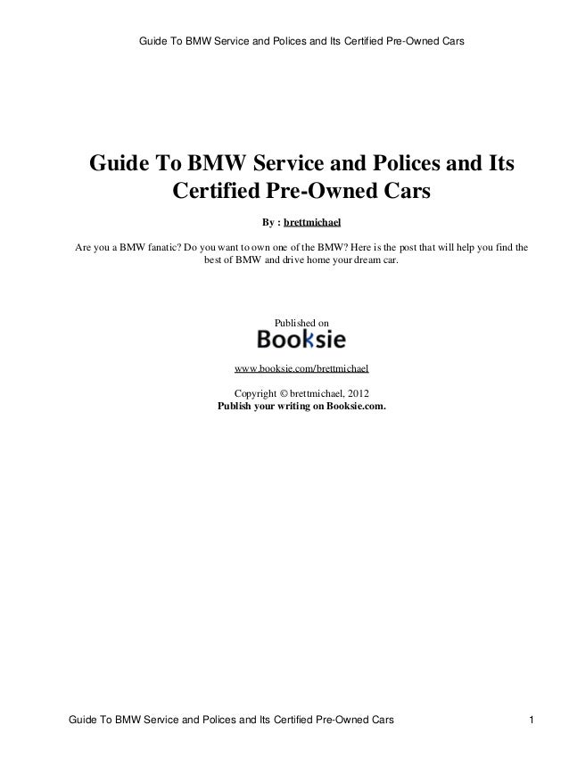 Guide To BMW Service and Polices and Its Certified Pre-Owned Cars By : brettmichael Are you a BMW fanatic? Do you want to ...