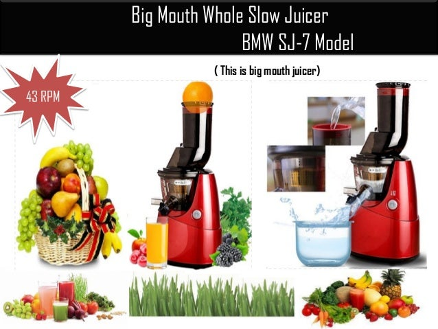 Big Mouth Whole Slow Juicer BMW SJ-7 Model ( This is big mouth juicer) ..43 RPM