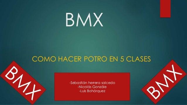 BMX COMO HACER POTRO EN 5 CLASES -Sebastián herrera salcedo -Nicolás Gonzále -Luis Bohórquez