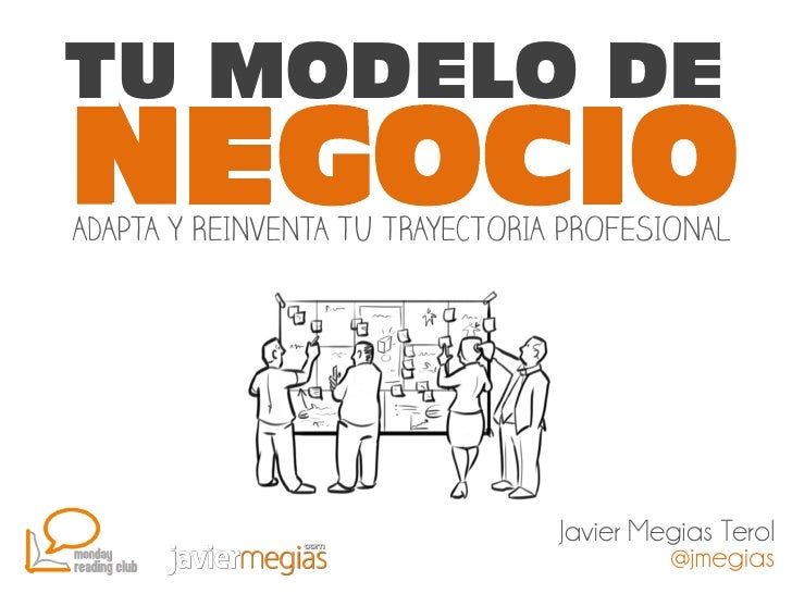 TU MODELO DENEGOCIOADAPTA Y REINVENTA TU TRAYECTORIA PROFESIONAL                                 Javier Megias Terol      ...