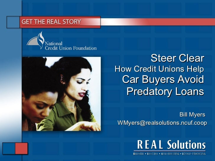 Steer Clear How Credit Unions Help  Car Buyers Avoid Predatory Loans Bill Myers  [email_address]