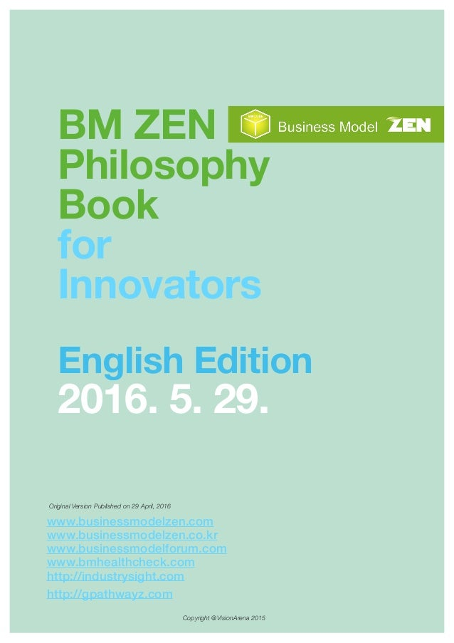 BM ZEN Philosophy Book for Innovators English Edition 2016. 5. 29. Copyright @VisionArena 2015 Original Version Published ...