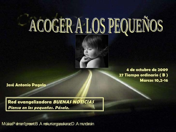 4 de octubre de 2009 27 Tiempo ordinario ( B ) Marcos 10,2-16 Red evangelizadora  BUENAS NOTICIAS Piensa en los pequeños. ...