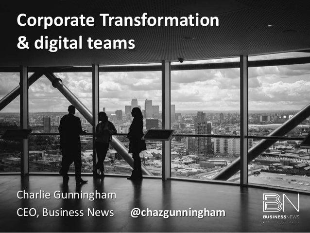 Charlie Gunningham CEO, Business News @chazgunningham Corporate Transformation & digital teams
