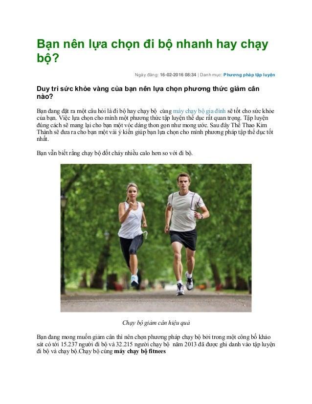 Bạn nên lựa chọn đi bộ nhanh hay chạy bộ? Ngày đăng: 16-02-2016 08:34 | Danh mục: Phương pháp tập luyện Duy trì sức khỏe v...