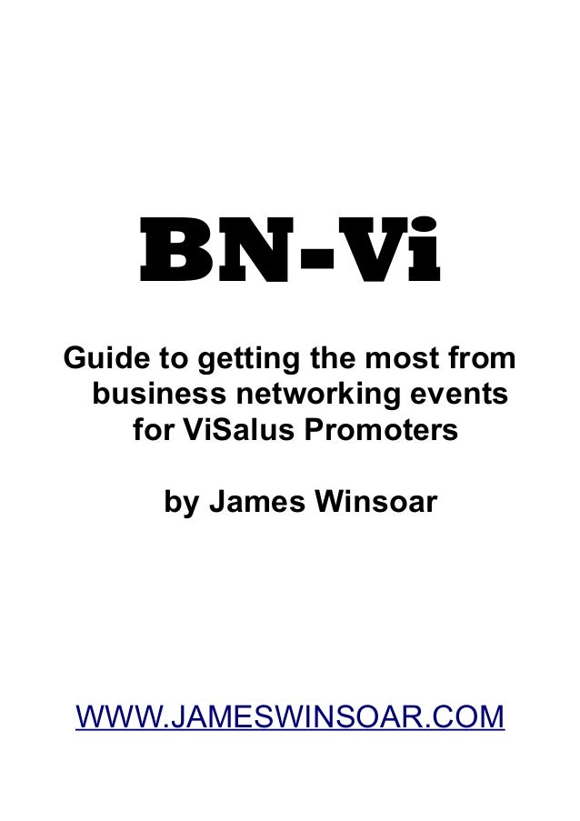 BN-Vi Guide to getting the most from business networking events for ViSalus Promoters by James Winsoar WWW.JAMESWINSOAR.COM