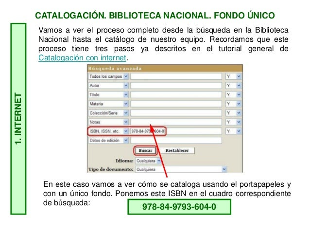 CATALOGACIÓN. BIBLIOTECA NACIONAL. FONDO ÚNICO1.INTERNET 978-84-9793-604-0 En este caso vamos a ver cómo se cataloga usand...