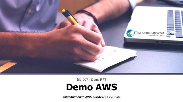 Introduction to AWS Certificate Essentials BN1007 – Demo PPT Demo AWS