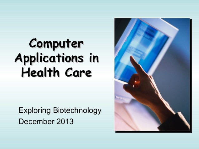 ComputerComputer Applications inApplications in Health CareHealth Care Exploring Biotechnology December 2013