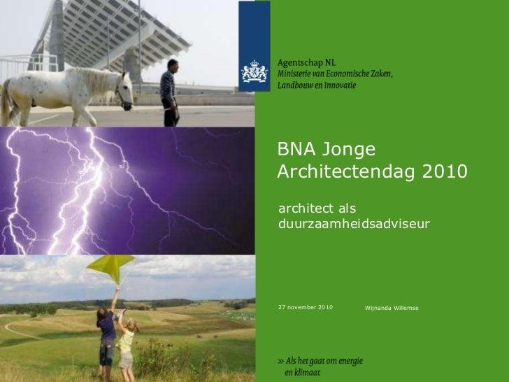 27 november 2010<br />BNA Jonge Architectendag 2010<br />architect als duurzaamheidsadviseur<br />Wijnanda Willemse<br />