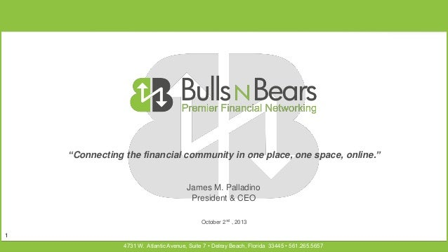"""""""Connecting the financial community in one place, one space, online.""""  James M. Palladino President & CEO October 2nd , 20..."""