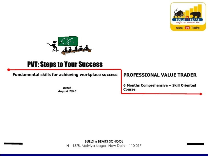 Batch August 2010 PVT: Steps to Your Success Fundamental skills for achieving workplace success PROFESSIONAL VALUE TRADER ...