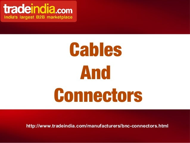 Cables And Connectors http://www.tradeindia.com/manufacturers/bnc-connectors.html