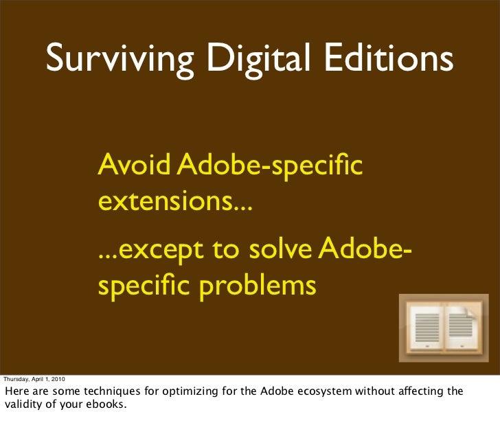 Surviving Digital Editions                            Avoid Adobe-specific                           extensions...         ...