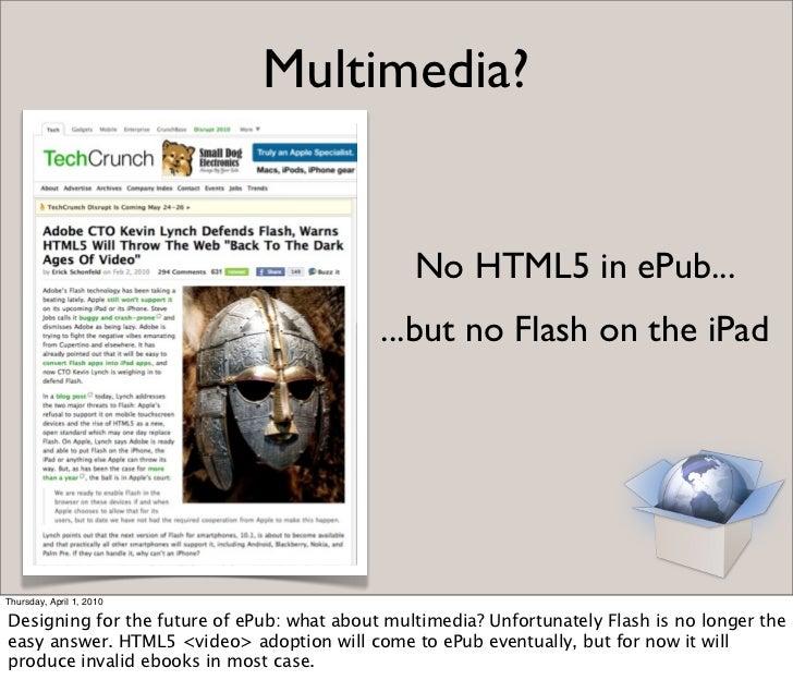 Multimedia?                                                   No HTML5 in ePub...                                         ...