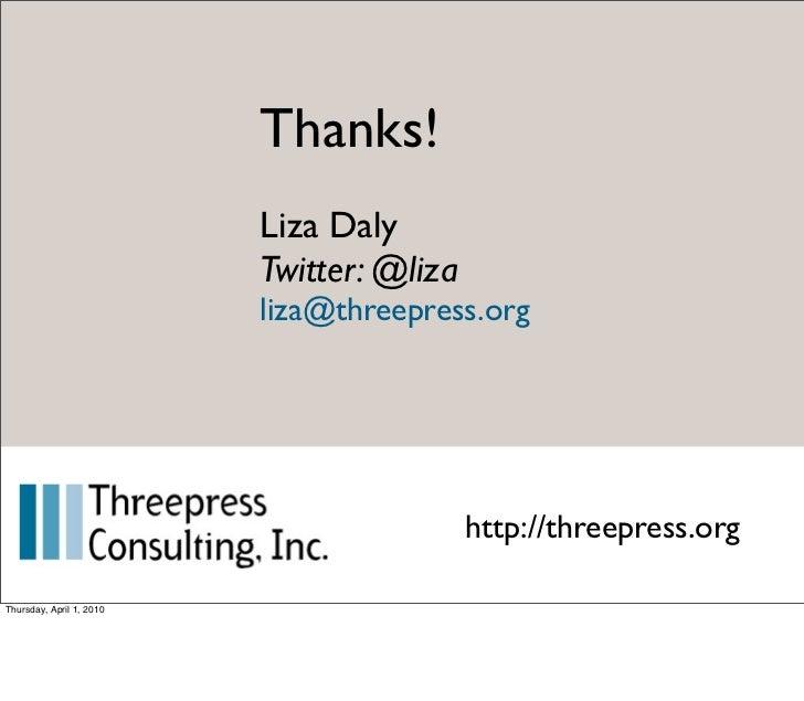 Thanks!                           Liza Daly                           Twitter: @liza                           liza@threep...