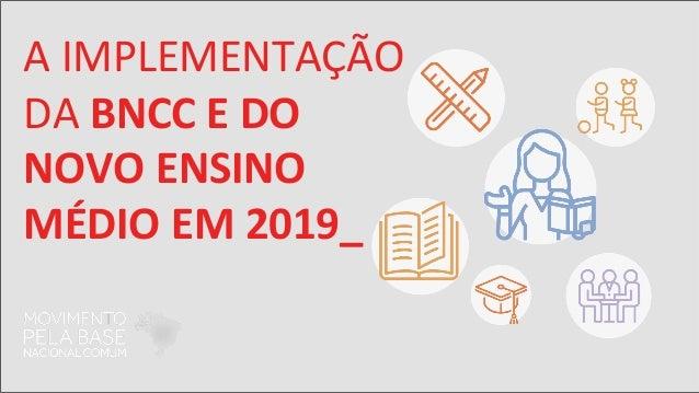 A IMPLEMENTAÇÃO DA BNCC E DO NOVO ENSINO MÉDIO EM 2019_