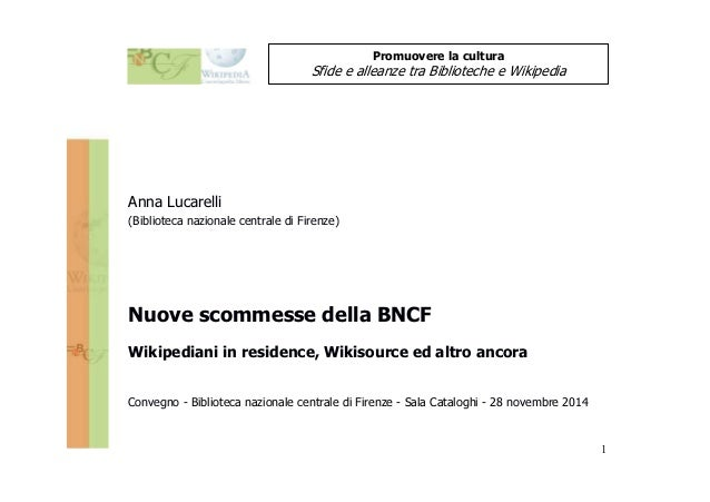 1  Sfide e alleanze tra Biblioteche e Wikipedia  Anna Lucarelli  (Biblioteca nazionale centrale di Firenze)  Promuovere la...